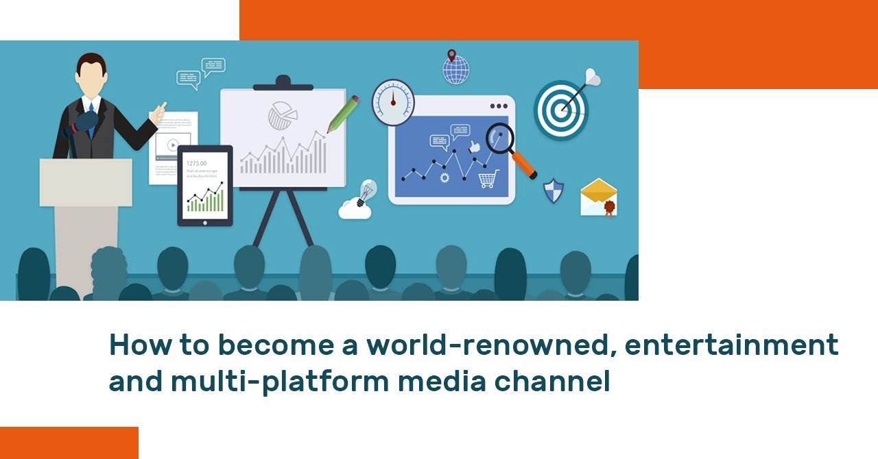How to become a world-renowned, entertainment, and multi-platform media channel