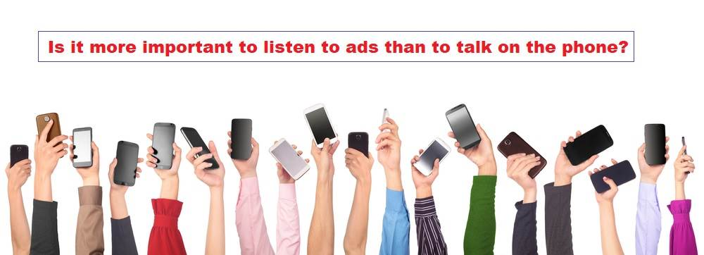 Is it more important to listen to ads than to talk on the phone?