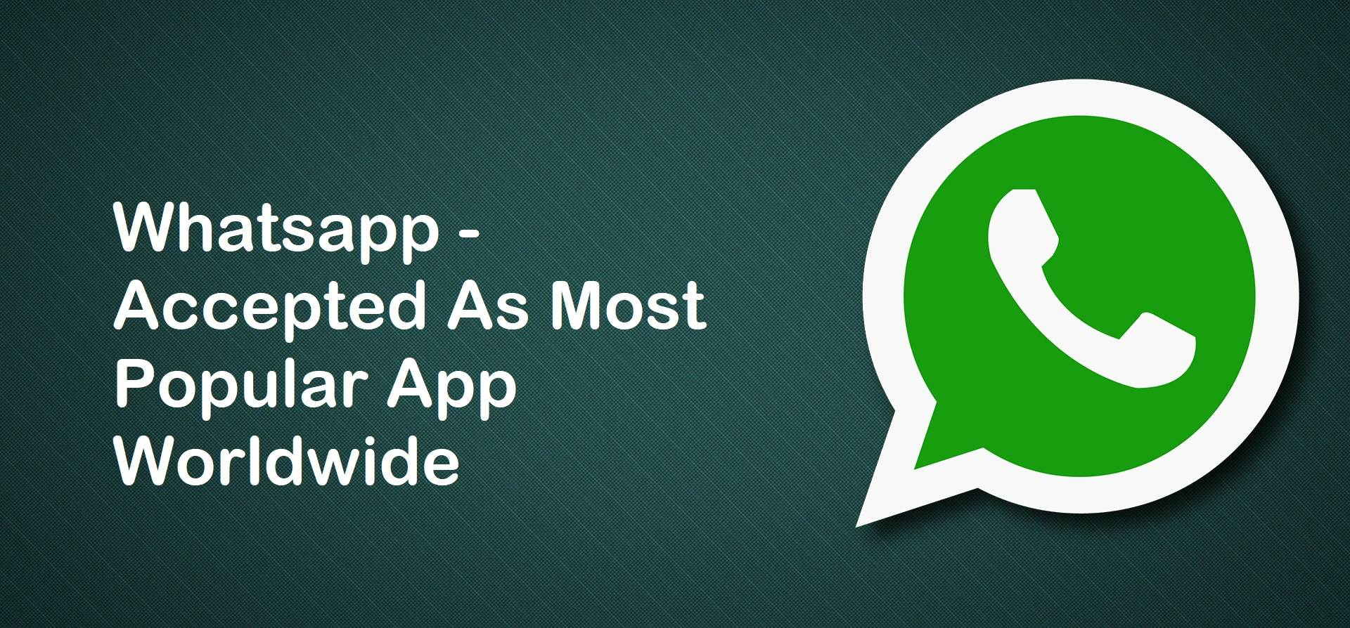 Whatsapp - Accepted As Most Popular App Worldwide